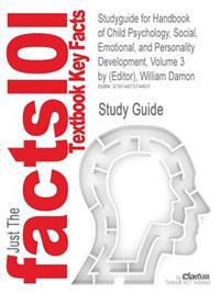 Studyguide for Handbook of Child Psychology, Social, Emotional, and Personality Development, Volume 3 by (Editor), William Damon, ISBN 9780471272908