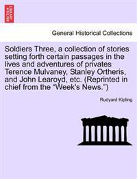 "Soldiers Three, a Collection of Stories Setting Forth Certain Passages in the Lives and Adventures of Privates Terence Mulvaney, Stanley Ortheris, and John Learoyd, Etc. (Reprinted in Chief from the ""Week's News."")"