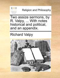 Two Assize Sermons, by R. Valpy, ... with Notes Historical and Political, and an Appendix.