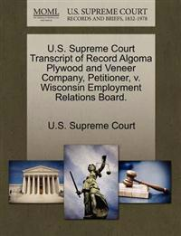 U.S. Supreme Court Transcript of Record Algoma Plywood and Veneer Company, Petitioner, V. Wisconsin Employment Relations Board.