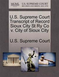 U.S. Supreme Court Transcript of Record Sioux City St Ry Co V. City of Sioux City