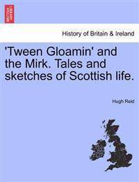 'Tween Gloamin' and the Mirk. Tales and Sketches of Scottish Life.