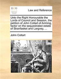 Unto the Right Honourable the Lords of Council and Session, the Petition of John Coltart of Ariming, Factor on the Sequestrated Estate of Stranfasket and Largvey,