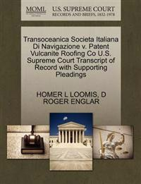 Transoceanica Societa Italiana Di Navigazione V. Patent Vulcanite Roofing Co U.S. Supreme Court Transcript of Record with Supporting Pleadings
