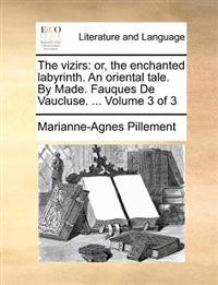 The Vizirs: Or, the Enchanted Labyrinth. an Oriental Tale. by Made. Fauques de Vaucluse. ... Volume 3 of 3