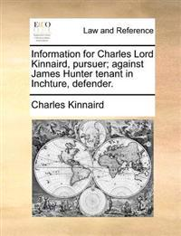 Information for Charles Lord Kinnaird, Pursuer; Against James Hunter Tenant in Inchture, Defender.
