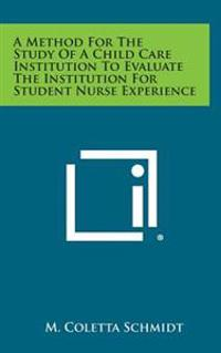 A Method for the Study of a Child Care Institution to Evaluate the Institution for Student Nurse Experience