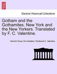 Gotham and the Gothamites. New York and the New Yorkers. Translated by F. C. Valentine.