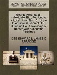 George Pekar et al., Individually, Etc., Petitioners, V. Local Union No. 181 of the International Union of U.S. Supreme Court Transcript of Record with Supporting Pleadings