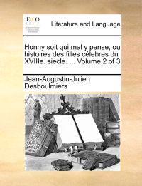 Honny Soit Qui Mal y Pense, Ou Histoires Des Filles Celebres Du Xviiie. Siecle. ... Volume 2 of 3