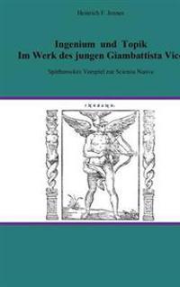 Ingenium Und Topik Im Werk Des Jungen Giambattista Vico