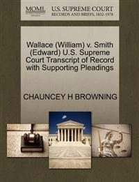 Wallace (William) V. Smith (Edward) U.S. Supreme Court Transcript of Record with Supporting Pleadings