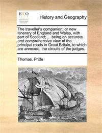 The Traveller's Companion; Or New Itinerary of England and Wales, with Part of Scotland; ... Being an Accurate and Comprehensive View of the Principal