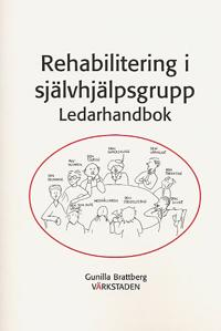 Rehabilitering i självhjälpsgrupp. Ledarhandbok