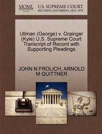 Ullman (George) V. Grainger (Kyle) U.S. Supreme Court Transcript of Record with Supporting Pleadings
