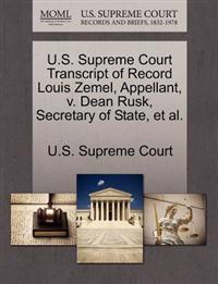 U.S. Supreme Court Transcript of Record Louis Zemel, Appellant, V. Dean Rusk, Secretary of State, et al.