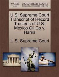 U.S. Supreme Court Transcript of Record Trustees of U S-Mexico Oil Co V. Harris