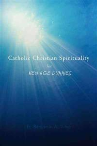 Catholic Christian Spirituality for New Age Dummies