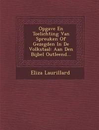 Opgave En Toelichting Van Spreuken Of Gezegden In De Volkstaal: Aan Den Bijbel Outleend...