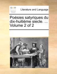 Posies Satyriques Du Dix-Huitime Siecle. ... Volume 2 of 2