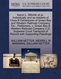Aaron L. Biltchik et al., Individually and as Holders of Class B Debentures of Green Bay and Western Railroad Company, Etc., Petitioners, V. Green Bay & Western Railroad Company U.S. Supreme Court Transcript of Record with Supporting Pleadings
