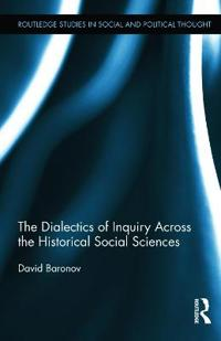 The Dialectics of Inquiry Across the Historical Social Sciences