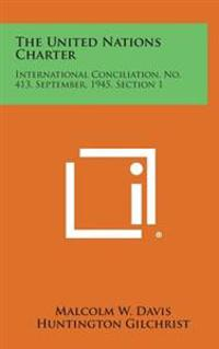 The United Nations Charter: International Conciliation, No. 413, September, 1945, Section 1
