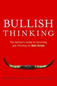 Bullish Thinking: The Advisor?s Guide to Surviving and Thriving on Wall Str