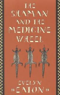 Shaman and the Medicine Wheel
