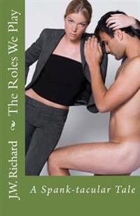 The Roles We Play: A Spank-Tacular Tale