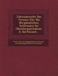 Jahresbericht Des Vereins Fur Die Bergbaulichen Interessen Im Oberbergamtsbezirk Dortmund...