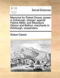 Memorial for Robert Dewar, Glasier in Edinburgh, Charger, Against Patrick Miller, and Messieurs Gibson and Balfour, Merchants in Edinburgh, Suspenders