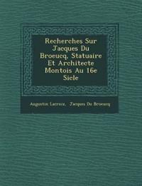 Recherches Sur Jacques Du Broeucq, Statuaire Et Architecte Montois Au 16e Si Cle