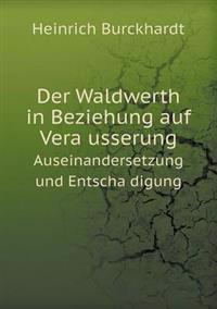 Der Waldwerth in Beziehung Auf Vera Usserung Auseinandersetzung Und Entscha Digung