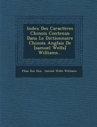 Index Des Caractères Chinois Contenus Dans Le Dictionnaire Chinois Anglais De [samuel Wells] Williams...
