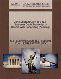 John M Brant Co V. U S U.S. Supreme Court Transcript of Record with Supporting Pleadings