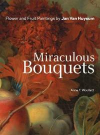 Miraculous Bouquets - Flower and Fruit Paintings by Jan Van Huysum