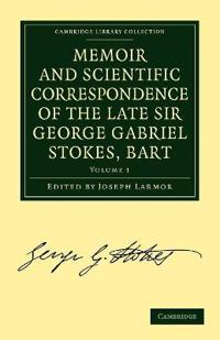 Memoir and Scientific Correspondence of the Late Sir George Gabriel Stokes, Bart.