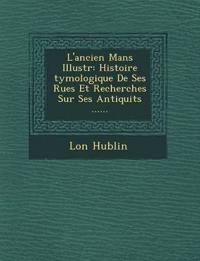 L'ancien Mans Illustr¿: Histoire ¿tymologique De Ses Rues Et Recherches Sur Ses Antiquit¿s ......
