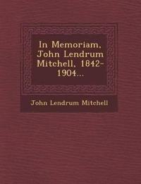 In Memoriam, John Lendrum Mitchell, 1842-1904...