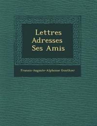 Lettres Adress¿es ¿ Ses Amis