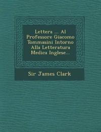 Lettera ... Al Professore Giacomo Tommasini Intorno Alla Letteratura Medica Inglese...