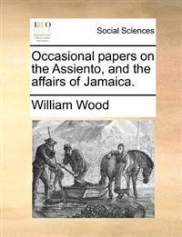 Occasional Papers on the Assiento, and the Affairs of Jamaica.