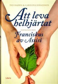 Att leva helhjärtat : inspiration från Franciskus av Assisi