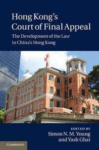 Hong Kong's Court of Final Appeal: The Development of the Law in China's Hong Kong