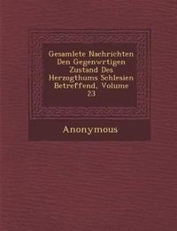 Gesamlete Nachrichten Den Gegenw Rtigen Zustand Des Herzogthums Schlesien Betreffend, Volume 23
