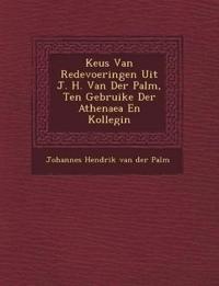 Keus Van Redevoeringen Uit J. H. Van Der Palm, Ten Gebruike Der Athenaea En Kollegi N