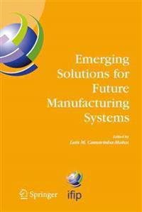 Emerging Solutions For Future Manufacturing Systems