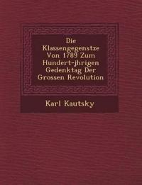Die Klassengegens¿tze Von 1789 Zum Hundert-j¿hrigen Gedenktag Der Grossen Revolution