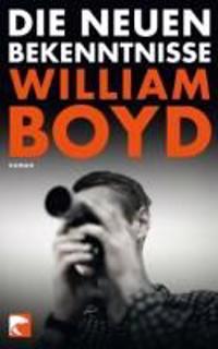 Boyd, W: Die neuen Bekenntnisse